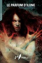 Couverture du livre « Le parfum d'Ilune » de Penelope Labruyere aux éditions La Madoliere