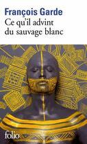 Couverture du livre « Ce qu'il advint du sauvage blanc » de Francois Garde aux éditions Gallimard