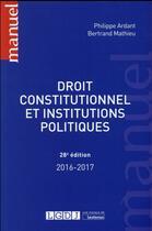 Couverture du livre « Droit constitutionnel et institutions politiques (édition 2016/2017) » de Philippe Ardant et Bertrand Mathieu aux éditions Lgdj
