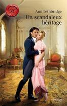 Couverture du livre « Un scandaleux héritage » de Ann Lethbridge aux éditions Harlequin