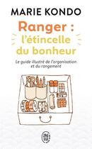 Couverture du livre « Ranger : l'étincelle du bonheur ; le guide illustré de l'organisation et du rangement » de Marie Kondo aux éditions J'ai Lu