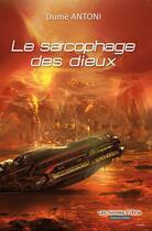 Couverture du livre « Le sarcophage des dieux » de Dume Antoni aux éditions Atria