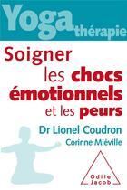Couverture du livre « Yoga thérapie ; soigner les chocs émotionnels et les peurs » de Lionel Coudron et Corinne Mieville aux éditions Odile Jacob