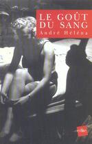 Couverture du livre « Le Gout Du Sang » de Andre Helena aux éditions Edite