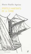 Couverture du livre « Mortels habitants de la terre » de Marie-Noelle Agniau aux éditions L'arbre A Paroles