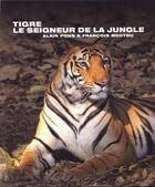 Couverture du livre « Tigre ; le seigneur de la jungle » de Francois Moutou et Alain Pons aux éditions Empreintes Et Territoires