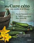 Couverture du livre « Ma cuisine céto ; une nouvelle vie en 14 jours » de Pascale Naessens et William Cortvriendt aux éditions Lannoo