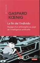 Couverture du livre « La fin de l'individu ; voyage d'un philosophe au pays de l'intelligence artificielle » de Gaspard Koenig aux éditions L'observatoire