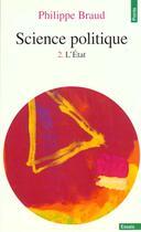 Couverture du livre « Science Politique. L'Etat » de Philippe Braud aux éditions Points