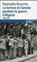 Couverture du livre « La torture et l'armée pendant la guerre d'Algérie (1954-1962) » de Raphaelle Branche aux éditions Gallimard