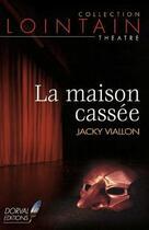 Couverture du livre « La maison cassee » de Jacky Viallon aux éditions Dorval