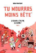 Couverture du livre « Tu mourras moins bête (mais tu mourras quand même !) T.1 ; la science n'est pas du cinéma ! » de Marion Montaigne aux éditions Ankama