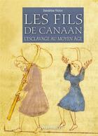 Couverture du livre « Les fils de Canaan ; l'esclavage au Moyen âge » de Sandrine Victor aux éditions Vendemiaire