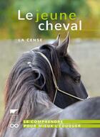 Couverture du livre « Le jeune cheval ; La Cense » de Collectif aux éditions Delachaux & Niestle