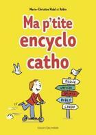 Couverture du livre « Ma p'tite encyclo catho » de Marie-Christine Vidal aux éditions Bayard Jeunesse