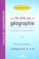 Couverture du livre « Les 100 qcm clés de géographie ; corrigés et commentés ; culture générale ; catégorie A et B » de Collectif aux éditions Rue Des Ecoles
