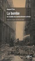Couverture du livre « La bombe ; de l'inutile des bombardements aériens » de Howard Zinn aux éditions Lux Canada
