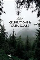 Couverture du livre « Célébrations & crépuscules » de Aedan aux éditions Aluna
