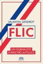 Couverture du livre « Flic » de Valentin Gendrot aux éditions Goutte D'or Editions
