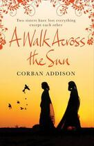 Couverture du livre « A Walk Across the Sun » de Corban Addison aux éditions Quercus Publishing Digital