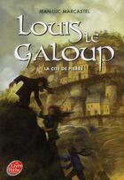 Couverture du livre « Louis le galoup t.4 ; la cité de pierre » de Jean-Luc Marcastel aux éditions Hachette Jeunesse