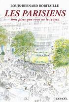 Couverture du livre « Les Parisiens sont pires que vous ne le croyez » de Louis-Bernard Robitaille aux éditions Denoel