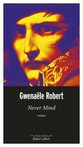 Couverture du livre « Never mind » de Gwenaele Robert aux éditions Robert Laffont
