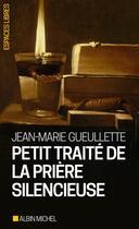Couverture du livre « Petit traité de la prière silencieuse » de Jean-Marie Gueullette aux éditions Albin Michel