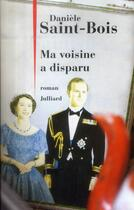 Couverture du livre « Ma voisine a disparu » de Daniele Saint-Bois aux éditions Julliard