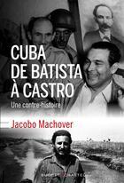 Couverture du livre « Cuba de Batista à Castro » de Jacobo Machover aux éditions Buchet Chastel