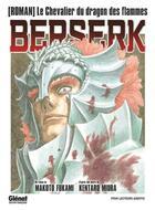 Couverture du livre « Berserk - le chevalier dragon des flammes T.1 » de Kentaro Miura et Makoto Fukami aux éditions Glenat