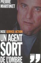 Couverture du livre « Un agent sort de l'ombre ; dgse, service action » de Pierre Martinet aux éditions Prive