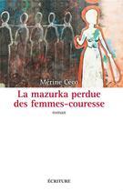 Couverture du livre « La mazurka perdue des femmes couresse » de Merine Ceco aux éditions Ecriture