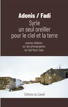 Couverture du livre « Syrie ; un seul oreiller pour le ciel et la terre » de Adonis et Masri Zada Fadi aux éditions Editions Du Canoe