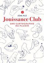 Couverture du livre « Jouissance club ; une cartographie du plaisir » de June Pla aux éditions Marabout