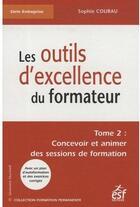Couverture du livre « Les outils d'excellence du formateur t.2 » de Sophie Courau aux éditions Esf