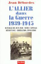 Couverture du livre « Allier Dans La Guerre 1939 1945 » de Jean Debordes aux éditions De Boree