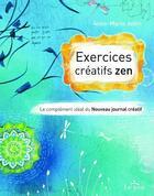 Couverture du livre « Exercices créatifs zen ; le complément idéal du nouveau journal créatif » de Anne-Marie Jobin aux éditions Le Jour
