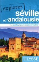 Couverture du livre « EXPLOREZ ; Séville et Andalousie (édition 2019) » de Collectif Ulysse aux éditions Ulysse