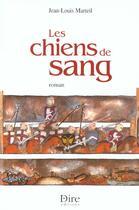 Couverture du livre « Les Chiens De Sang ; Et Dieu Reconnaitra Les Siens Deuxieme Epoque » de Jean-Louis Marteil aux éditions Dire Editions