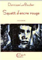 Couverture du livre « Squatt D'Encre Rouge » de Dominique Le Boucher aux éditions Chevre Feuille Etoilee