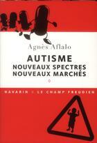 Couverture du livre « Autisme ; nouveaux spectres, nouveaux marchés » de Agnes Aflalo aux éditions Navarin