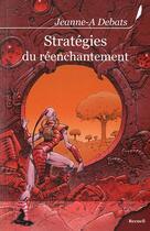 Couverture du livre « Stratégies du réenchantement » de Jeanne-A Debats aux éditions Griffe D'encre