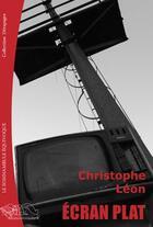 Couverture du livre « écran plat » de Christophe Leon aux éditions Le Somnambule Equivoque