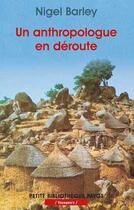 Couverture du livre « Un anthropologue en deroute_1ere_ed - fermeture et bascule vers 9782228914529 » de Nigel Barley aux éditions Payot