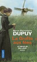 Couverture du livre « Le moulin du loup t.4 ; la grotte aux fées » de Marie-Bernadette Dupuy aux éditions Pocket