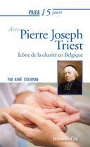 Couverture du livre « Prier 15 jours avec... T.227 ; le père Triest, icône de la charité en Belgique » de Rene Stockman aux éditions Nouvelle Cite