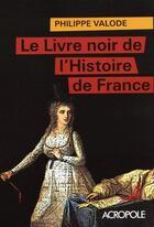 Couverture du livre « Le livre noir de l'Histoire de France » de Valode Philippe aux éditions Acropole