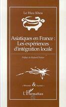 Couverture du livre « Asiatiques En France : Les Experiences D'Integration Locale » de Huu-Khoa Le aux éditions L'harmattan