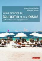 Couverture du livre « Atlas mondial du tourisme et des loisirs ; du grand tour aux voyages low cost » de Maria Gravari-Barbas et Sebastien Jacquot aux éditions Autrement